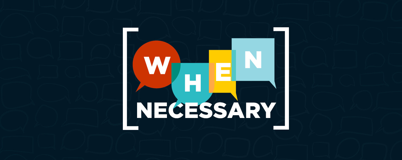 When Necessary