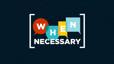 Our Latest Series: When Necessary