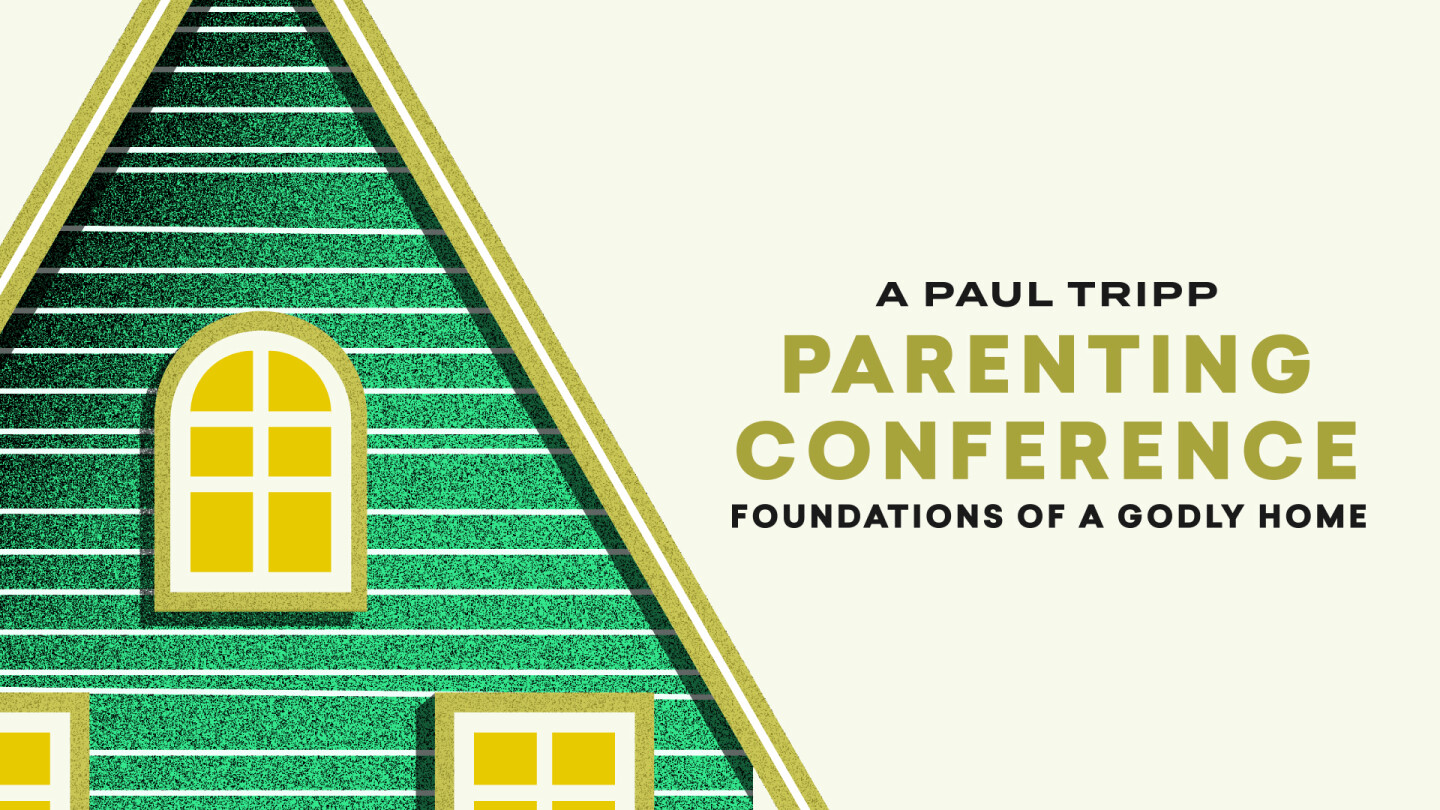 Parenting Conference: Foundations Of A Godly Home - Mar 7 2020 9:00 AM
